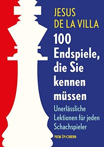 100 Endspiele Die Sie Kennen Müssen  Unerlässliche Lektionen Für Jeden Schachspieler