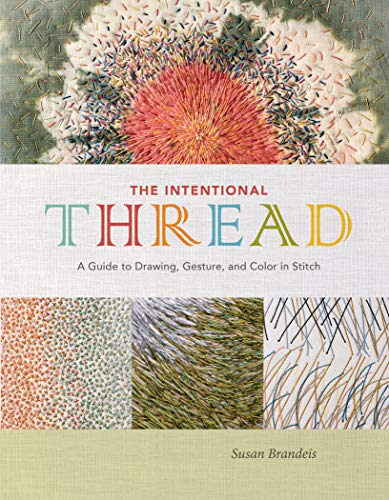 affordable The Intentional Thread: A Guide to Drawing, Gesture, and Color in Stitch