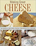 Making Great Cheese At Home: 30 Simple Recipes From Cheddar to Chevre (Classic Kitchen Crafts)