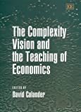 The Complexity Vision and the Teaching of Economics, David Colander, 1840642521