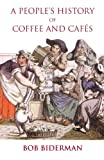A People's History of Coffee and Cafés, Bob Biderman, 1900355787