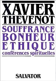 Souffrance, bonheur, éthique par Xavier Thévenot