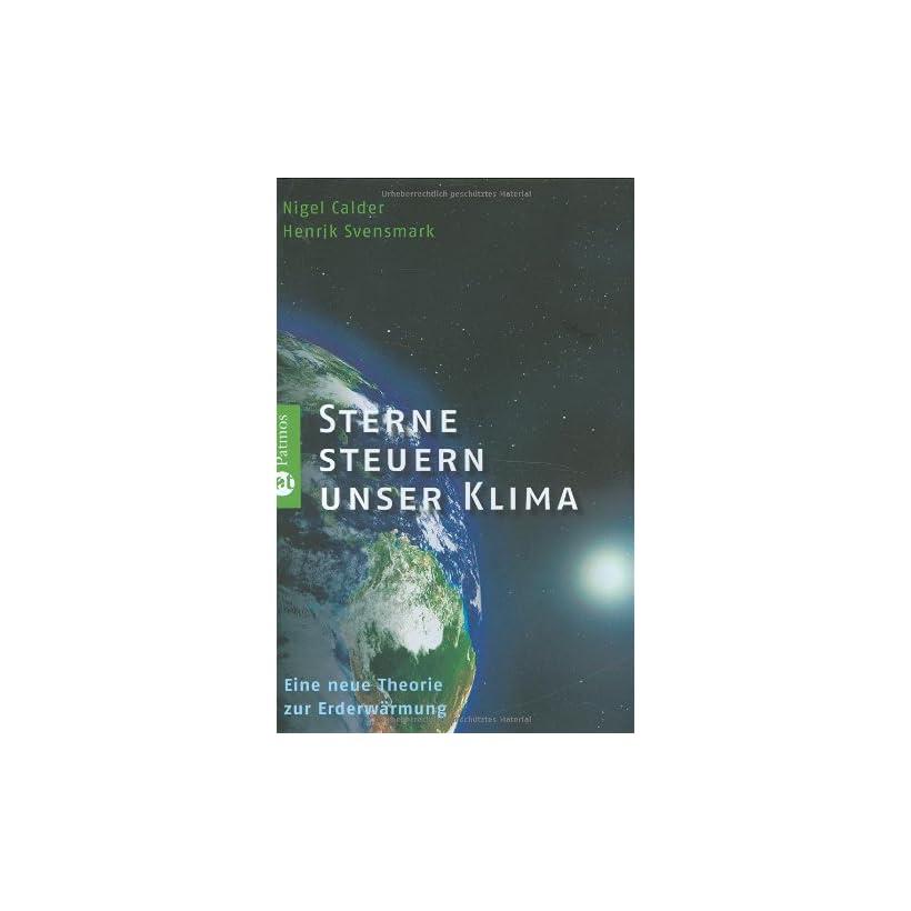 Sterne steuern unser Klima Eine neue Theorie zur Erderwärmung Henrik Svensmark, Nigel Calder Bücher