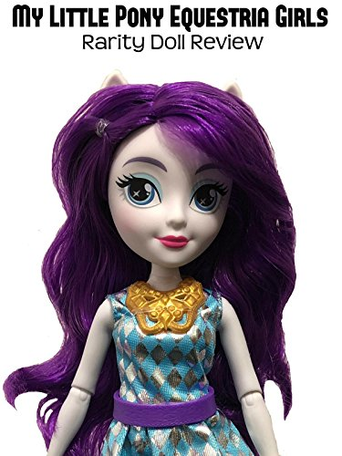 Review: My Little Pony Equestria Girls Rarity Doll Review