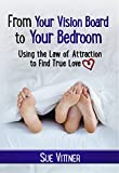 From Your Vision Board to Your Bedroom: Using the Law of Attraction to Find True Love