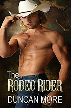 The Rodeo Rider (Gay Cowboy Romance Novel) by [More, Duncan]