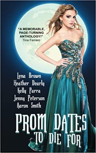 Prom Dates to Die For: Paranormal Prom Stories: Amazon.co.uk: Kelly Parra, Lena Brown, Heather Dearly, Aaron Smith, Jenny Peterson: 9781938493003: Books