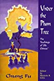 Download Under the Plum Tree : The Teachings of 'Old Chinese' in PDF ePUB Free Online