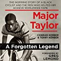 Major Taylor: The Inspiring Story of a Black Cyclist and the Men Who Helped Him Achieve Worldwide Fame Audiobook by Conrad Kerber, Terry Kerber Narrated by Barrie Buckner