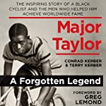 Major Taylor: The Inspiring Story of a Black Cyclist and the Men Who Helped Him Achieve Worldwide Fame | Conrad Kerber,Terry Kerber