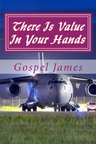 Download There Is Value In Your Hands: ....you brought a gift, share it. (Patentsoul Classics) (Volume 1) PDF