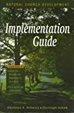 Implementation Guide to Natural Church Development, Christian Schwarz and Christoph Schalk, 188963803X