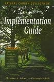 Implementation Guide to Natural Church Development, Christian Schwarz and Christoph Schalk, 188963803X