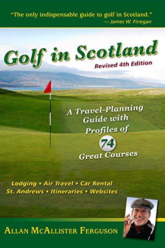 [B.e.s.t] Golf in Scotland: A Travel-Planning Guide with Profiles of 74 Great Courses [E.P.U.B]