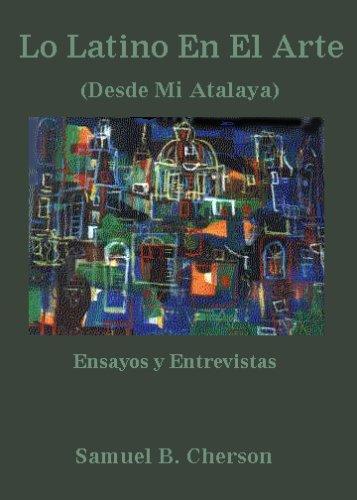 Descargar Libro Lo Latino En El Arte: Desde Mi Atalaya Samuel B. Cherson