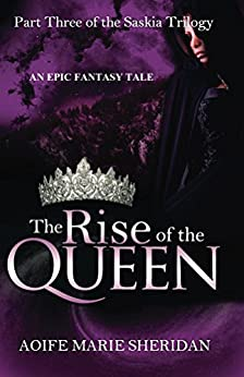 The Rise of the Queen (Part three of the Saskia Trilogy) by [Sheridan, Aoife Marie]