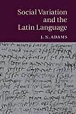 Social Variation and the Latin Language