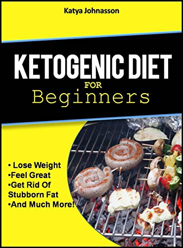Ketogenic Diet for Beginners: How To Use A Ketogenic Diet For Weight Loss (ketogenic Cookbook Book 1) by katya johansson