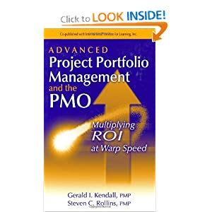 Advanced Project Portfolio Management and the PMO: Multiplying ROI at Warp Speed Gerald I. Kendall and Steve C. Rollins