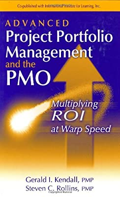 Advanced Project Portfolio Management And The Pmo Multiplying Roi At Warp Speed Gerald I. Kendall, Steve C. Rollins