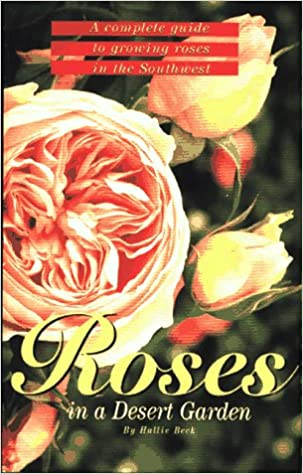Roses In A Desert Garden Beck Hallie 9780962596117 Amazon Com