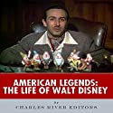 American Legends: The Life of Walt Disney Audiobook by  Charles River Editors Narrated by Steve Rausch