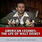 American Legends: The Life of Walt Disney | Charles River Editors