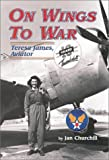 On Wings to War : Teresa James, Aviator, Churchill, Jan, 0897451309