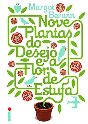 Nove Plantas do Desejo e A Flor de Estufa (Em Portugues do Brasil): Margot Berwin: 9788580570007: Amazon.com: Books