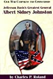 Jefferson Davis's Greatest General: Albert Sidney Johnston (Civil War Campaigns and Commanders Series)