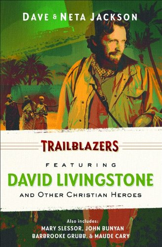 Trailblazers: Featuring David Livingstone and Other Christian Heroes (Trailblazer Books)