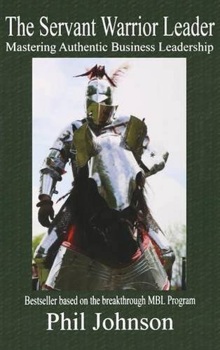 Servant Warrior Leader: Mastering Authentic Business Leadership