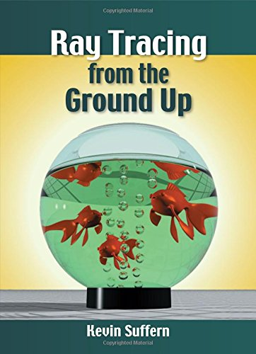 Ray Tracing from the Ground Up, by Kevin Suffern