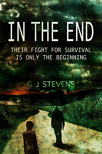 In The End: Their fight for survival is only the beginning by [Stevens, GJ]