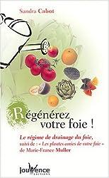 Régénérez votre foie ! : Le régime de drainage du foie suivi de Les plantes amies de votre foie : La phytothérapie du foie