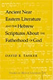 Ancient Near Eastern Literature and the Hebrew Scriptures about the Fatherhood of God, Tasker, David, 0820471283