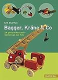 Bagger, Kräne & Co.: 24 geniale Mechanik-Spielzeuge aus Holz (HolzWerken)