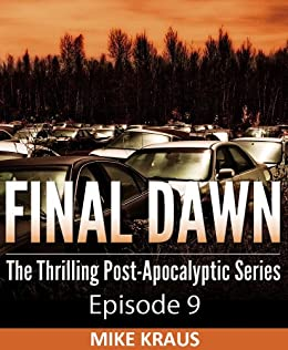 Final Dawn: Episode 9 (The Thrilling Post-Apocalyptic Series) by [Kraus, Mike]