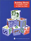 Building Blocks : A Legislator's Guide to Child Care Policy, Culkin, Mary L. and Groginsky, Scott, 1555167578