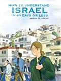 How to Understand Israel in 60 Days or Less, Sarah Glidden, 140122234X
