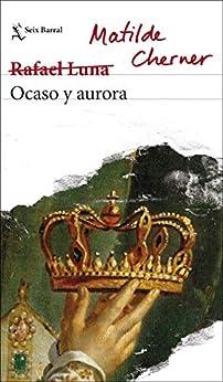 Ocaso y aurora (Spanish Edition) de [Matilde Cherner (Rafael Luna)]