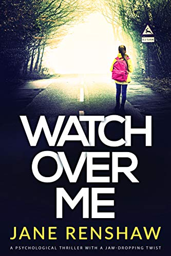 Watch Over Me: A psychological thriller with a jaw-dropping twist