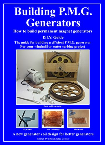 Building P.M.G. Generators.: How to build permanent magnet generators D.I.Y. Guide The guide for building a efficient P.M.G. generator For your windmill or water turbine project