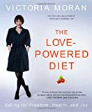 img - for The Love-Powered Diet: Eating for Freedom, Health, and Joy book / textbook / text book