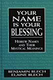 Your Name Is Your Blessing, Benjamin Blech and Elaine Blech, 0765760533