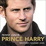 Prince Harry: Brother, Soldier, Son | Penny Junor