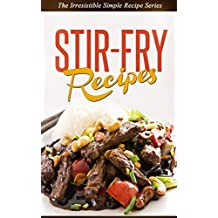 Stir Fry Recipes: Prepare Delicious Stir Fry Meals with a Chef's Ease