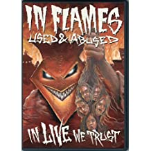 In Flames: Used and Abused... In Live We Trust