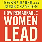 How Remarkable Women Lead: The Breakthrough Model for Work and Life | Joanna Barsh,Susie Cranston,Geoffrey Lewis