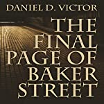 The Final Page of Baker Street: The Exploits of Mr. Sherlock Holmes, Dr. John H. Watson, and Master Raymond Chandler | Daniel D Victor